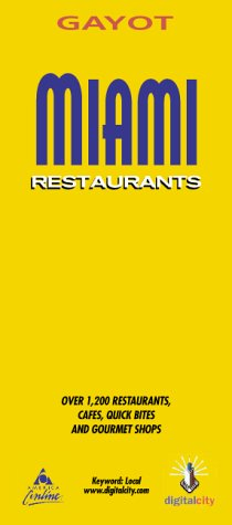 Gayot Miami Restaurants: Including West Palm Beach, Boca Raton, Fort Lauderdale, Florida Keys (Gayot's Restaurants Series) - Lisa Neuwirth; Andre Gayot
