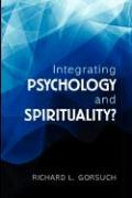 Integrating Psychology and Spirituality? - Gorsuch, Richard L.