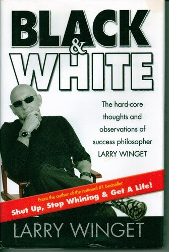 Black  &  White : The Hard-Core Thoughts and Observations of Success Philosophe... - Larry Winget
