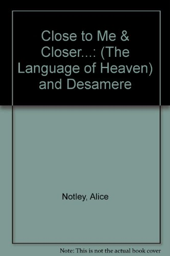 Close to Me  &  Closer...(The Language of Heaven) and Desamere - Alice Notley
