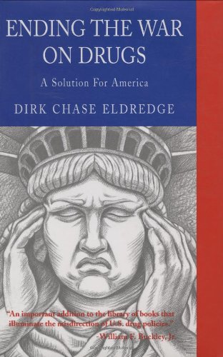 Ending the War on Drugs: A Solution for America - Dirk Chase Eldredge