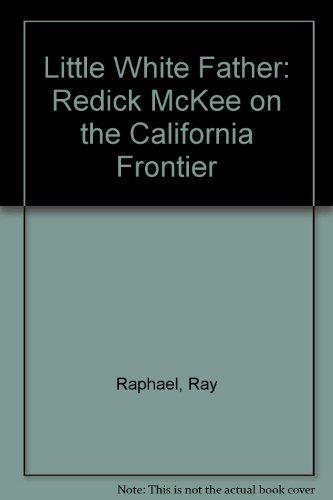 Little White Father : Redick McKee on the California Frontier - Ray Raphael