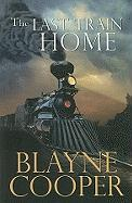 The Last Train Home - Cooper, Blayne