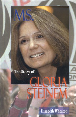 Ms.: The Story of Gloria Steinem (Feminist Voices) - Elizabeth Wheaton