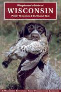 Wingshooter's Guide to Wisconsin - Johnson, Mickey O.; Kehr, Roland