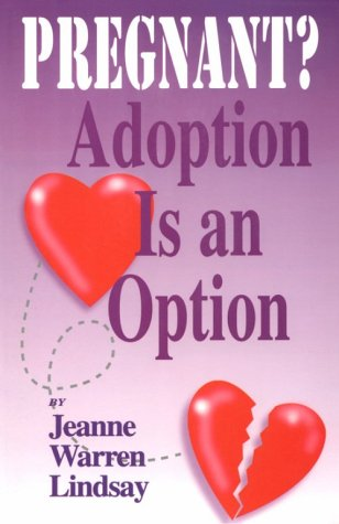 Pregnant? Adoption Is an Option: Adoption from the Birthparents' Perspective - Jeanne Warren Lindsay