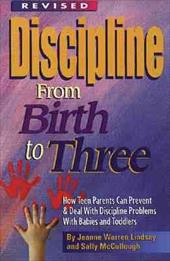 Discipline from Birth to Three: How to Prevent and Deal with Discipline Problems with Babies and Toddlers