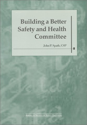 Building a Better Safety and Health Committee - John P. Spath