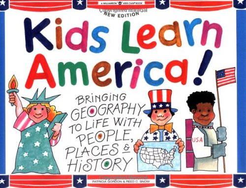 Kids Learn America!: Bringing Geography to Life With People, Places  &  History (Williamson Kids Can!) - Patricia Gordon; Reed C. Snow