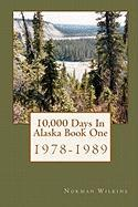 10,000 Days in Alaska Book One - Wilkins, Norman