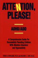 Attention, Please!: ADHD/Add - A Comprehensive Guide for Successfully Parenting Children with Attention Disorders