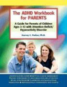 The ADHD Workbook for Parents: A Guide for Parents of Children Ages 2-12 with Attention-Deficit/Hyperactivity Disorder - Parker, Harvey C.