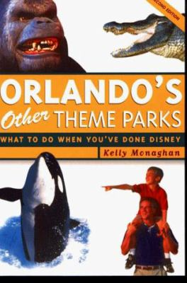 Orlando's Other Theme Parks : What to Do When You've Done Disney - Kelly Monaghan