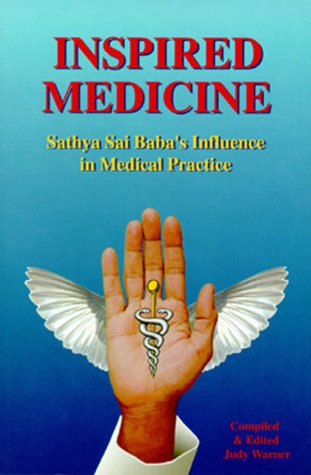 Inspired Medicine : Sathya Sai Baba's Influence in Medical Practice - Judy, Warner