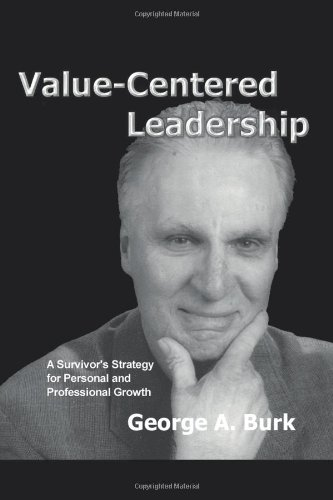 Value-Centered Leadership: A Survivor's Strategy for Personal and Professional Growth - George A Burk