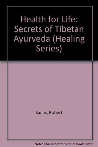 Health for Life: Secrets of Tibetan Ayurveda (Healing Series) - Robert Sachs
