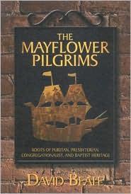 The Mayflower Pilgrims: Roots of Puritan, Presbyterian, Congregationalist, and Baptist Heritage