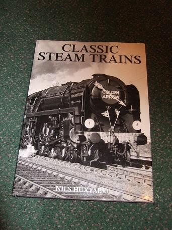 Classic Steam Trains ---by Nils Huxtable ( Locomotives / Railways / Railroads )(inc. The United Kingdom and Ireland; Europe and the Soviet Union; Africa; Asia; Australia; Latin America; North America ) - Huxtable, Nils