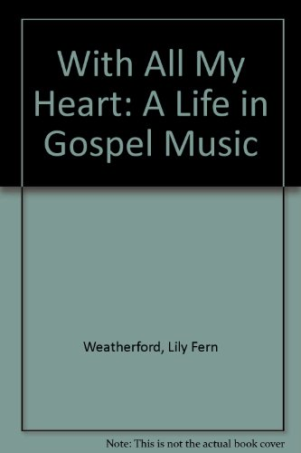 With All My Heart: A Life in Gospel Music - Gail Shadwell; Lily Fern Weatherford