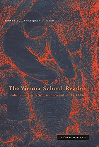 Vienna School Reader: Politics and Art Historical Method in the 1930s (Paperback)