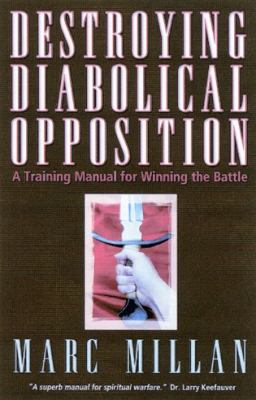 Destroying Diabloical Opposition : A Trainning Manual for Winning the Battle - Marc Millan
