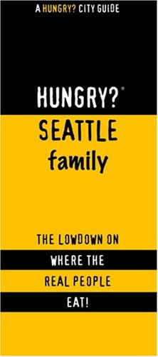 Hungry? Seattle Family: The Lowdown on Where the Real People Eat! (Hungry? City Guides) - Jennifer Chang