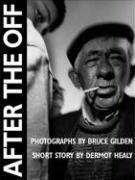 After the Off: Photographs by Bruce Gilden, Short Story by Dermot Healy