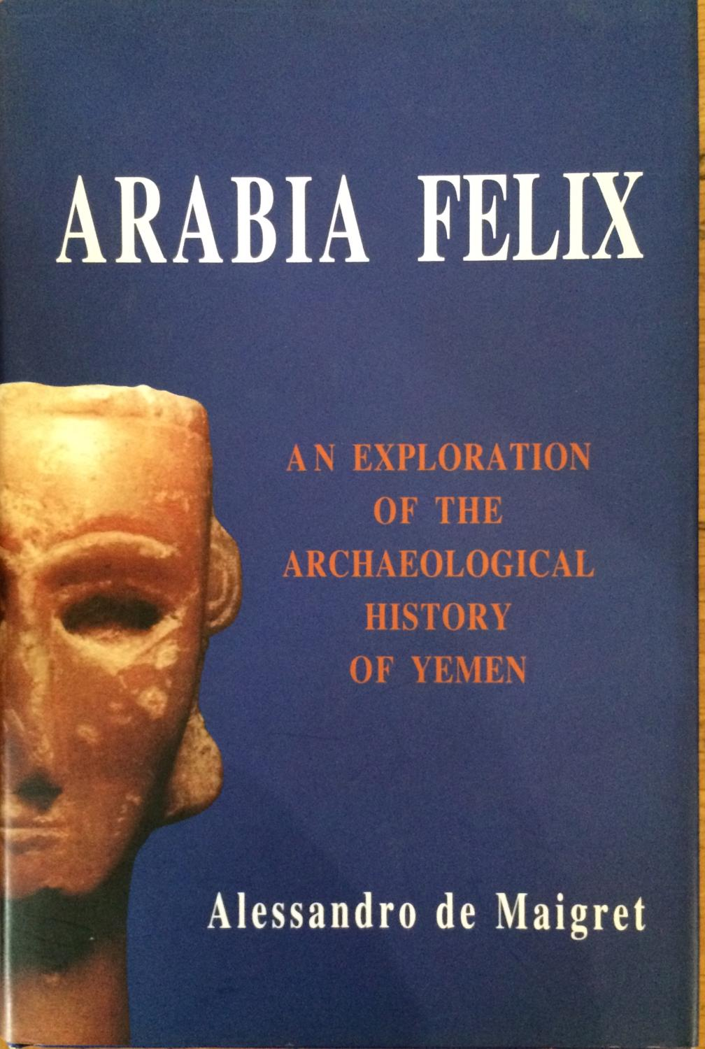 Arabia Felix - Alessandro de Maigret ; [translated by Rebecca Thompson].
