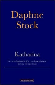 Katharina: A Contribution to the Psychoanalysis Theory of Psychosis