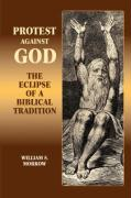 Protest Against God: The Eclipse of a Biblical Tradition