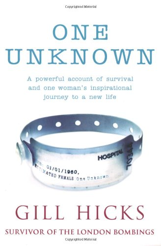 One Unknown: A Remarkable Account of Survival and Coming to Terms With a New Life - Gill Hicks