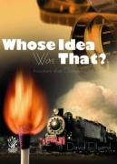 Whose Idea Was That?: Inventions That Changed Our Lives - Ellyard, David