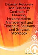 Disaster Recovery and Business Continuity It Planning, Implementation, Management and Testing of Solutions and Services Workbook - Blokdijk, Gerard; Brewster, Jackie; Menken, Ivanka