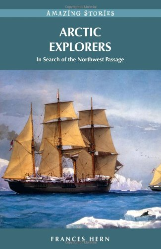 Arctic Explorers: In Search of the Northwest Passage - Frances Hern