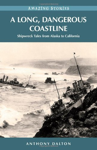 A Long, Dangerous Coastline: Shipwreck Tales from Alaska to California (Amazing Stories) (Amazing Stories (Heritage House)) - Anthony Dalton