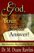 God, is This Your Final Answer?: Bible Meditation and Journaling for Life