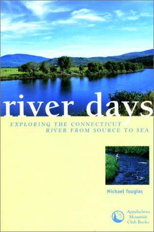 River Days: Exploring the Connecticut River and Its History from Source to Sea - Michael Tougias