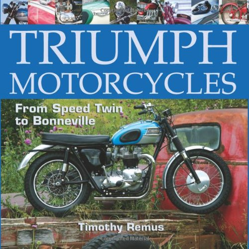 Triumph Motorcycles: From Speed-Twin to Bonneville - Timothy Remus