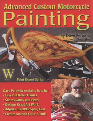Advanced Custom Motorcycle Painting - Timothy Remus; Dave Perewitz