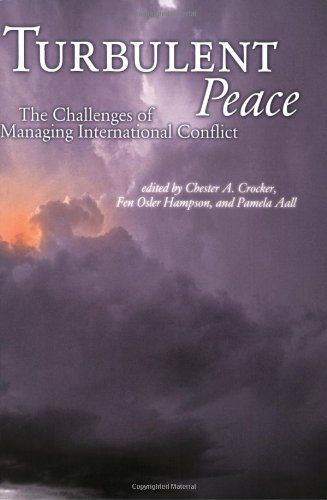 Turbulent Peace: The Challenges of Managing International Conflict - Chester A. Crocker; Fen Osler Hampson; Pamela Aall editors