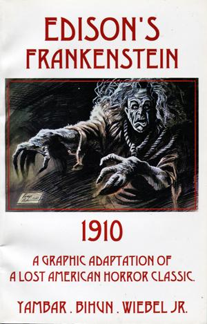 Edison's Frankenstein 1910. A Graphic Adaptation of A Lost American Horror Classic - Yambar, Chris, Bihun, Robb, and Wiebel Jr. Frederick C.
