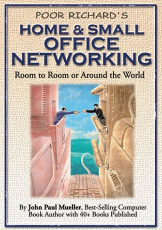 Poor Richard's Home and Small Office Networking: Room-to-Room or Around the World - John Paul Mueller