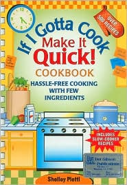If I Gotta Cook Make It Quick Cookbook: Hassle-Free Cooking- with Few Ingredients, Includes Slow Cooker Recipes