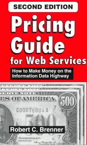 Pricing Guide for Web Services : How to Make Money on the Information Data Highway - Robert C., Msee, Mssm Brenner