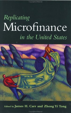 Replicating Microfinance in the United States - James H. Carr; Zhong Yi Tong; Richard Taub
