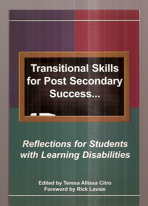 TRANSITIONAL SKILLS FOR POST SECONDARY SUCCESS: REFLECTIONS FOR STUDENTS WITH LEARNING DISABILITIES - Citro, Teresa Allissa Citro (edited by) [foreword by Rick Lavoie] [Doris J. Johnson Ph.D., Maureen K. Riley M.Ed., William J. Rowley Ed.D., Charles E. Reinberg Ed.D., Leslie S. Goldberg M.Ed CEP, Barbara Priddy Guyer Ed.D., Rosa A. Hagin Ph.D., et al]