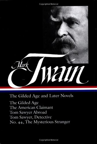 Mark Twain: The Gilded Age and Later Novels: The Gilded Age / The American Claimant / Tom Sawyer Abroad / Tom Sawyer, Detective / No. 44, Th - Mark Twain