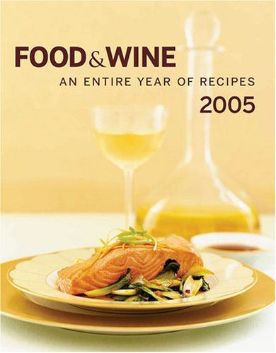 Food & Wine Annual Cookbook 2005: An Entire Year of Recipes - Dana Cowin; Kate Heddings