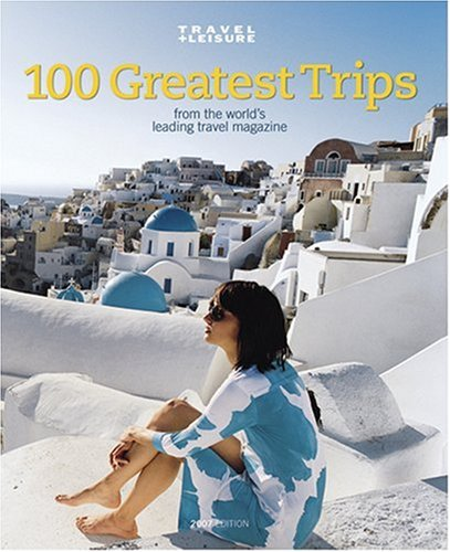 Travel + Leisure's The 100 Greatest Trips of 2007 - Nancy Novogrod