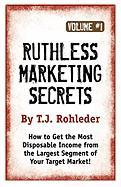 Ruthless Marketing Secrets, Vol. 1